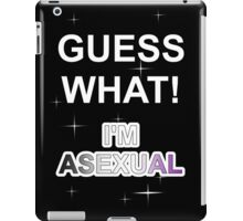 Guess what! I'm asexual iPad Case/Skin