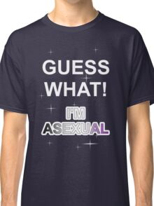 Guess what! I'm asexual Classic T-Shirt