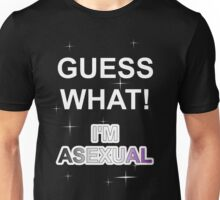 Guess what! I'm asexual Unisex T-Shirt