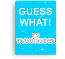 Guess what! I'm transgender Canvas Print