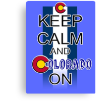 Keep Calm and Colorado On Canvas Print