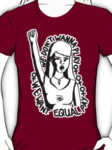 We Don't Wanna Play - We Want Equal Pay T-Shirt