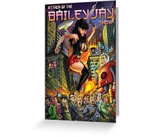 Attack of The Bailey Jay Show  Greeting Card