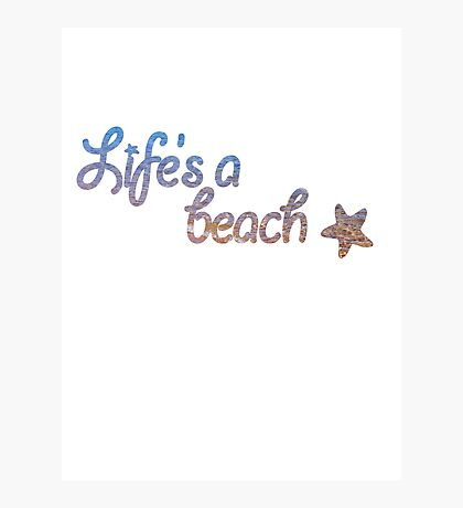Life's A Beach Photographic Print
