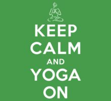 Keep Calm and Yoga On by ilovedesign