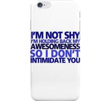 I'm not shy, I'm holding back my awesomeness so I don't intimidate you iPhone Case/Skin