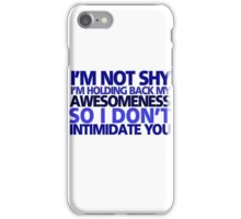 I'm not shy, I'm holding back my awesomeness so I don't intimidate you iPhone Case/Skin