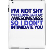 I'm not shy, I'm holding back my awesomeness so I don't intimidate you iPad Case/Skin