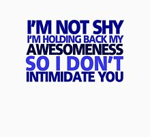 I'm not shy, I'm holding back my awesomeness so I don't intimidate you Unisex T-Shirt