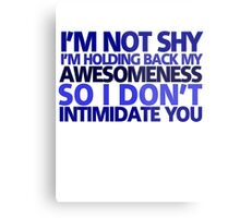 I'm not shy, I'm holding back my awesomeness so I don't intimidate you Metal Print