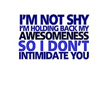 I'm not shy, I'm holding back my awesomeness so I don't intimidate you Photographic Print