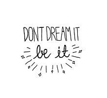 Don't Dream It, Be it by LaurelMae
