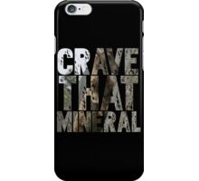 Do You Crave That Mineral? iPhone Case/Skin