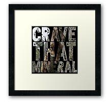 Do You Crave That Mineral? Framed Print