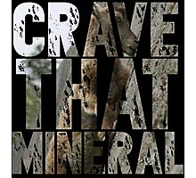 Do You Crave That Mineral? Photographic Print