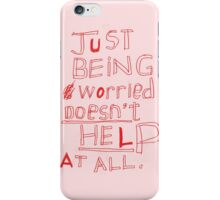 JUST BEING WORRIED DOESN'T HELP AT ALL iPhone Case/Skin