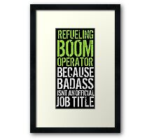 Awesome 'Refueling Boom Operator because Badass Isn't an Official Job Title' Tshirt, Accessories and Gifts Framed Print