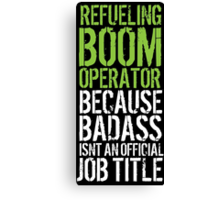 Awesome 'Refueling Boom Operator because Badass Isn't an Official Job Title' Tshirt, Accessories and Gifts Canvas Print