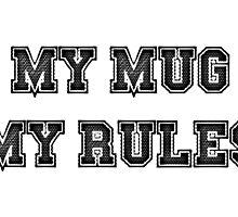 My Mug My Rules by GreenGamer