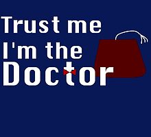 Trust Me I'm The Doctor by GeekyToGo