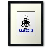 I cant keep calm Im an ALADDIN Framed Print