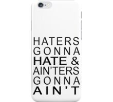 Haters Gonna Hate & Ain'ter Gonna Ain't iPhone Case/Skin
