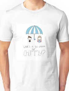 What's a Girl Without her Chummy? Unisex T-Shirt