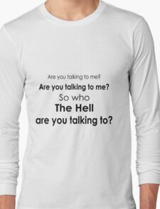 Are you talking to me? Long Sleeve T-Shirt