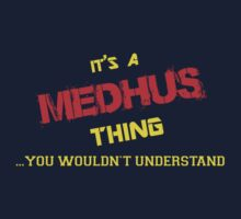 It's A MEDHUS thing, you wouldn't understand !! by itsmine