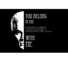 Spike Quote you belong in the shadows Photographic Print