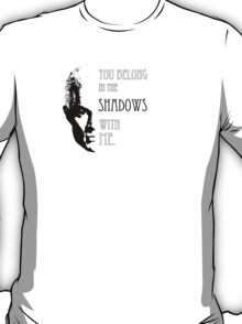 Spike Quote you belong in the shadows T-Shirt
