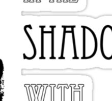 Spike Quote you belong in the shadows Sticker