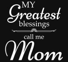 My Greatest Blessing Call Me Mom by johnlincoln2557