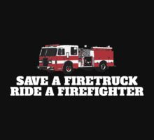 Hilarious 'Save A Firetruck. Ride a Firefighter' T-Shirts and Gifts by Albany Retro