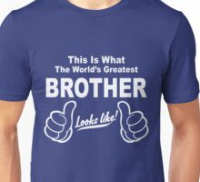 Worlds Greatest Brother Looks Like Unisex T-Shirt