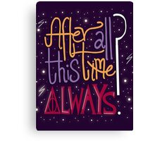 After All This Time? Always. Canvas Print