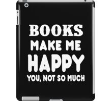 Book Makes Me Happy You, Not So Much iPad Case/Skin