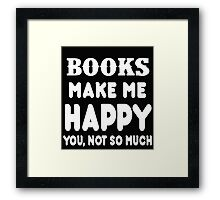 Book Makes Me Happy You, Not So Much Framed Print