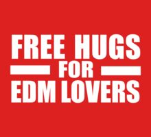 Free hugs for EDM lovers by ZyzzShirts