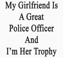 My Girlfriend Is A Great Police Officer And I'm Her Trophy  by supernova23