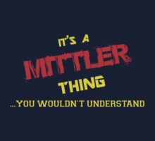 It's A MITTLER thing, you wouldn't understand !! by itsmine