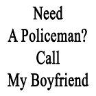 Need A Policeman? Call My Boyfriend  by supernova23
