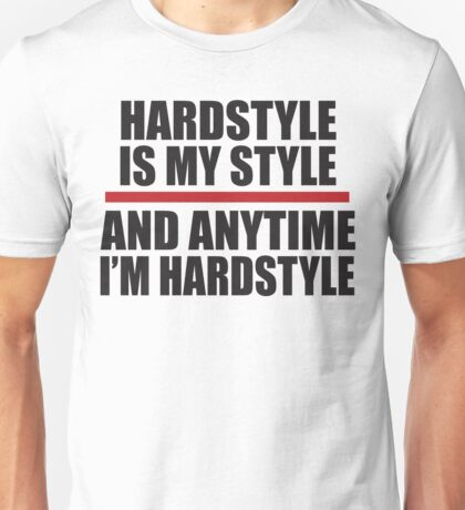 Hardstyle is my style and anytime I'm Hardstyle Unisex T-Shirt