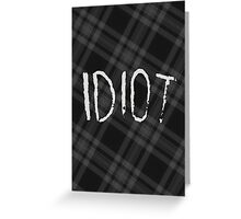 IDIOT (Dark flannel) Greeting Card