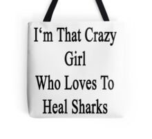I'm That Crazy Girl Who Loves To Heal Sharks  Tote Bag