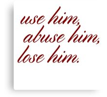 Use him, abuse him, lose him. Canvas Print