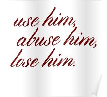 Use him, abuse him, lose him. Poster