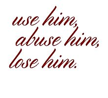 Use him, abuse him, lose him. Photographic Print
