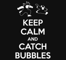 Keep Calm and Catch Bubbles by PlanetEarth