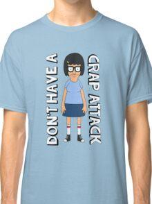 Don't Have A Crap Attack Tina Classic T-Shirt